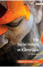 The Social History of Kamrupa (3 Vols)