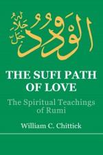 The Sufi Path of Love: The Spiritual Teachings of …