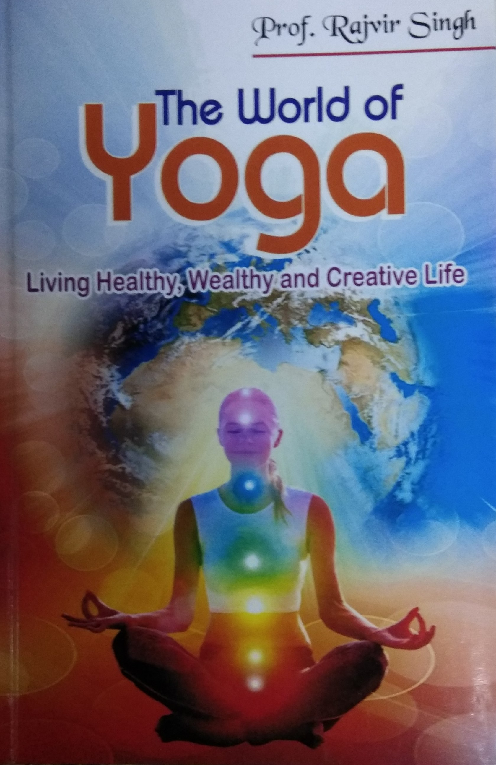 The World of Yoga: Living Healthy, Wealthy and Cre…