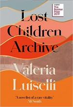 Lost Children Archive: LONGLISTED FOR THE BOOKER P…