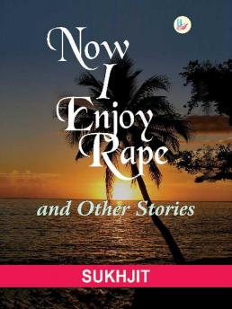 Now I Enjoy Rape and Other Stories (Paperback)