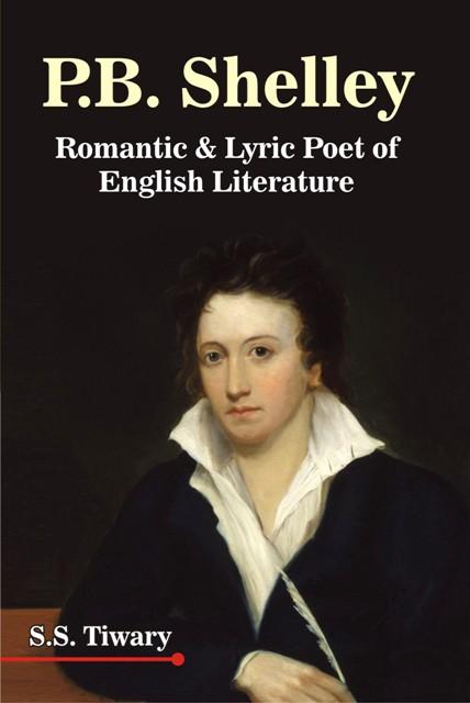 P B Shelley: Romantic & Lyric Poet of English Lite…