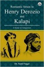 Romantic Strain in Henry Derozio and Kalapi: A Stu…