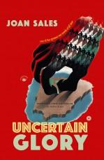 Uncertain Glory: A Novel