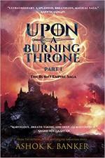Upon A Burning Throne Part 1 The Burnt Empire Saga