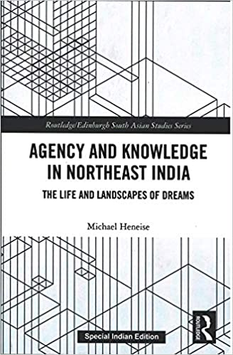 Agency and Knowledge in Northeast India: The Life …