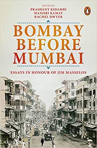 Bombay Before Mumbai: Essays in Honour of Jim Mass…