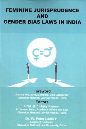 Feminine Jurisprudence and Gender Bias Laws in Ind…