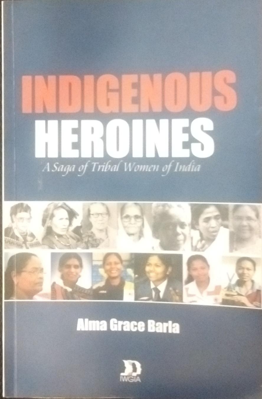 Indigenous Heroines: A Saga of Tribal Women of Ind…