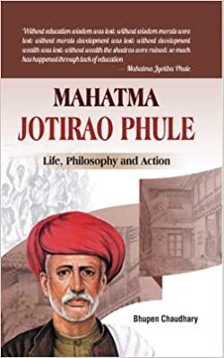 Mahatma Jotirao Phule: Life, Philosophy and Action…