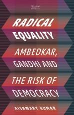 Radical Equality: Ambedkar, Gandhi, and the Risk o…