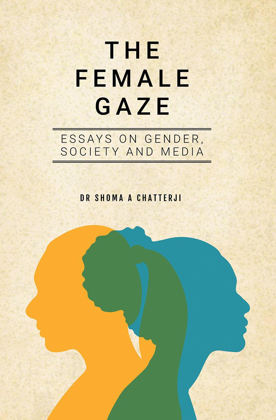 THE FEMALE GAZE: Essays on Gender, Society and Med…