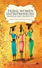 Tribal Women Entrepreneurs: Problems and Prospectu…