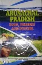Arunachal Pradesh: Past, Present and Future