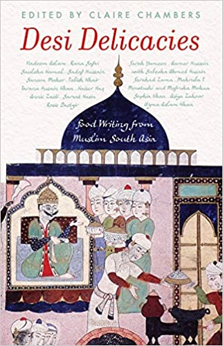 Desi Delicacies: Food Writing from Muslim South As…
