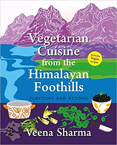 Vegetarian Cuisine from the Himalayan Foothills: F…