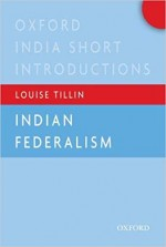 Indian Federalism: Oxford India Short Introduction…