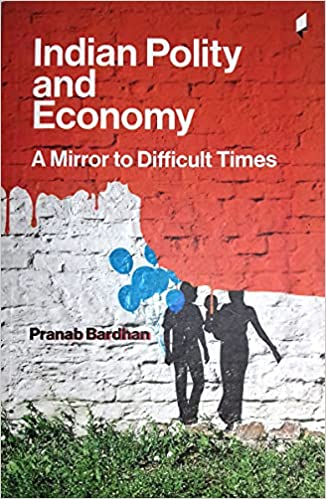 Indian Polity and Economy: A Mirror to Difficult T…