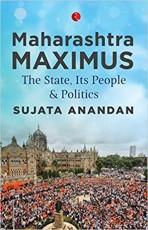 Maharashtra Maximus: The State, Its People and Pol…