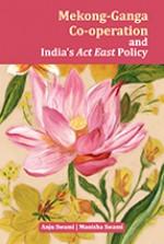 Mekong-Ganga Co-operation and India's Act East Pol…