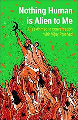 Nothing Human is Alien to Me: Aijaz Ahmad in conve…