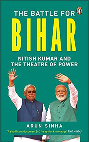 The Battle for Bihar: Nitish Kumar and The Theatre…