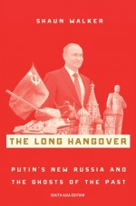 The Long Hangover: Putin's New Russia and the Ghos…