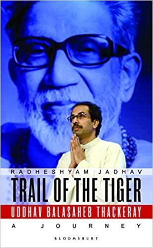 Trail of the Tiger: Uddhav Balasaheb Thackeray A J…