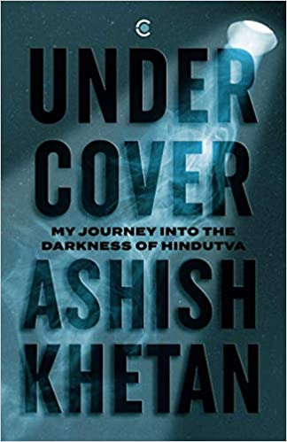 Undercover: My Journey into the Darkness of Hindut…