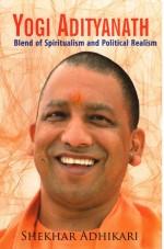 YOGI ADITYANATH: Blend of Spiritualism and Politic…