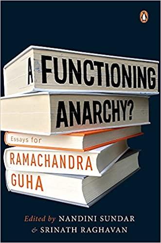 A Functioning Anarchy?: Essays for Ramachandra Guh…