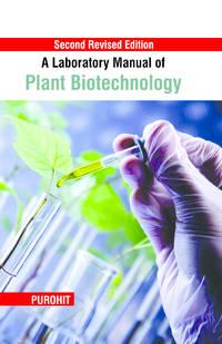 A Laboratory Manual of Plant Biotechnology (2nd Ed…