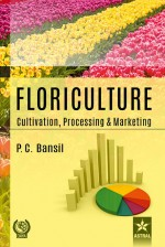 Floriculture: Cultivation Processing and Marketing