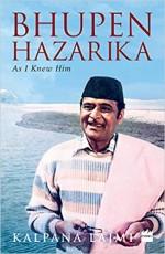 Bhupen Hazarika: As I Knew Him