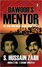 Dawood's Mentor: The Man Who made India's Biggest …
