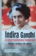 Indira Gandhi: An Era of Constitutional Dictatorsh…