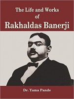 The Life and Works of Rakhaldas Banerji