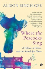 Where the Peacocks Sing: A Palace, a Prince, and t…