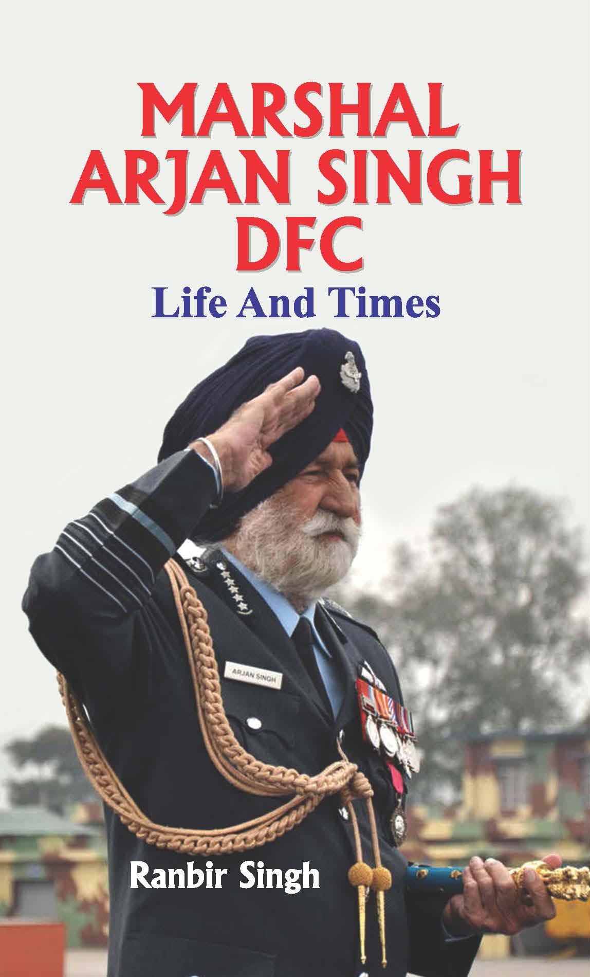 Marshal Arjan Singh DFC: Life and Times (Hardback)