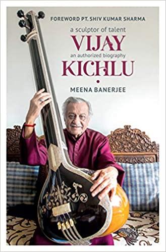 A Sculptor of Talent Vijay Kichlu: An Authorized B…