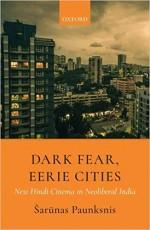 Dark Fear, Eerie Cities: New Hindi Cinema in Neoli…