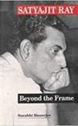 SATYAJIT RAY: Beyond the Frame (Revised Edition)