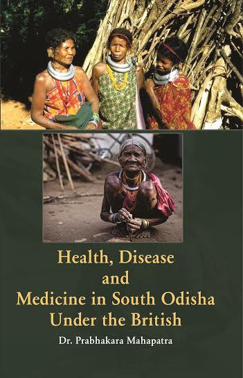 Health, Disease and Medicine in South Odisha under…
