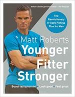 Matt Roberts' Younger, Fitter, Stronger: The Revol…