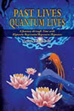 Past Lives Quantum Lives: A Journey through Time w…