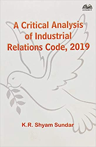 A Critical Analysis of Industrial Relations Code, …