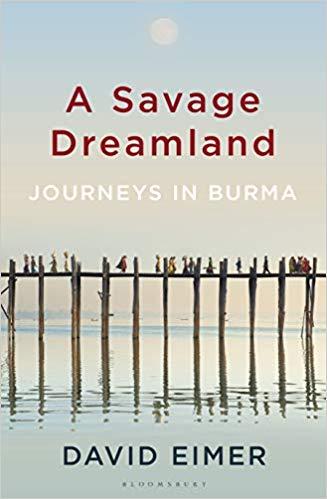A Savage Dreamland Journeys in Burma