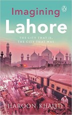 Imagining Lahore: The City That Is, the City That …