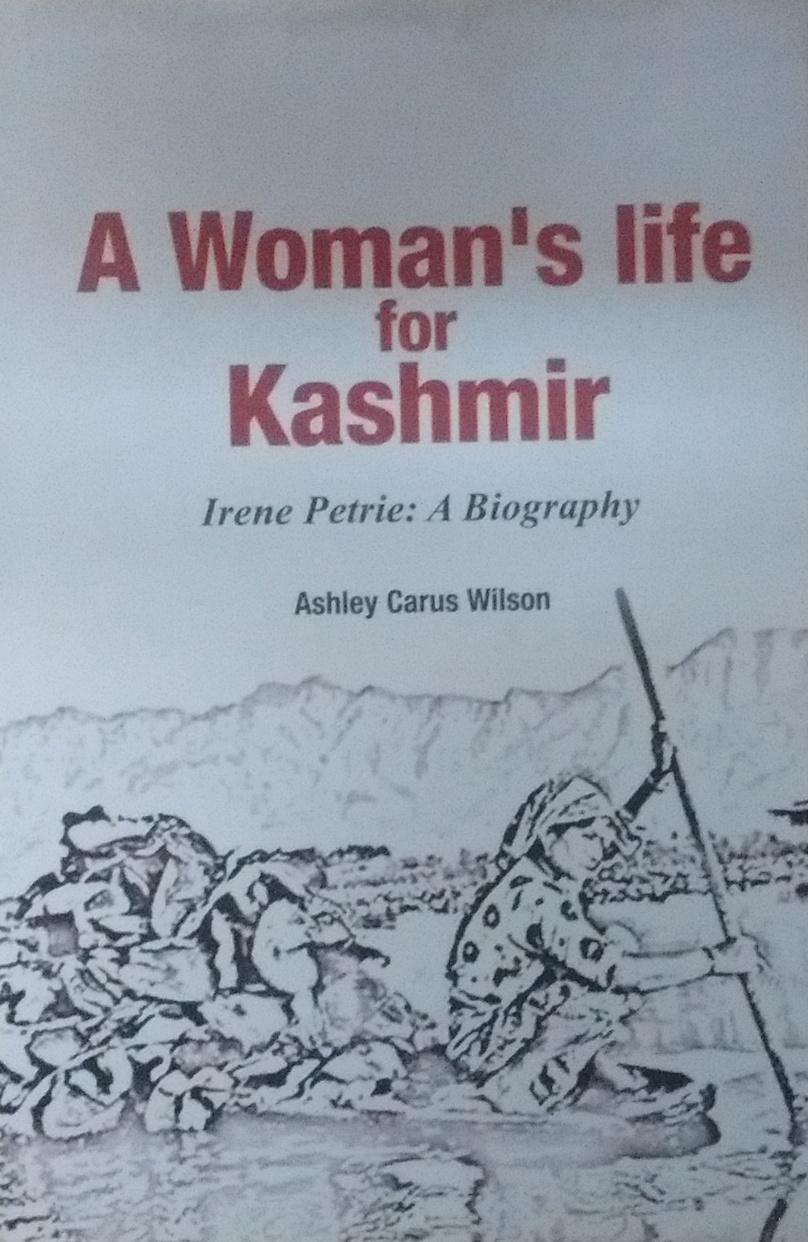 A Woman's Life for Kashmir: Irene Petrie: A Biogra…