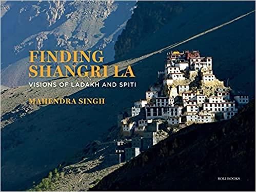 Finding Shangri La: Visions of Ladakh and Spiti